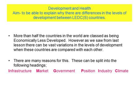 Development and Health Aim- to be able to explain why there are differences in the levels of development between LEDC(S) countries. More than half the.