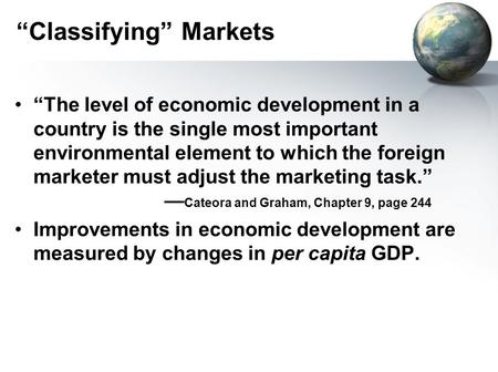 """Classifying"" Markets ""The level of economic development in a country is the single most important environmental element to which the foreign marketer."
