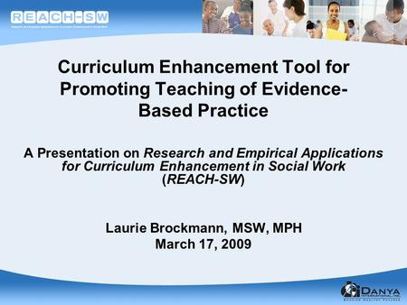 Curriculum Enhancement Tool for Promoting Teaching of Evidence- Based Practice A Presentation on Research and Empirical Applications for Curriculum Enhancement.
