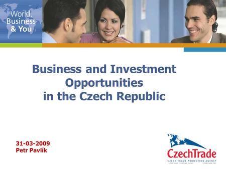 1 Business and Investment Opportunities in the Czech Republic 31-03-2009 Petr Pavlík.