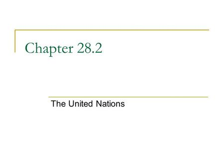 Chapter 28.2 The United Nations. The Purpose of the United Nations Internationalism is the idea that nations should cooperate to promote common aims.