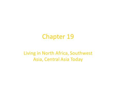 Chapter 19 Living in North Africa, Southwest Asia, Central Asia Today.