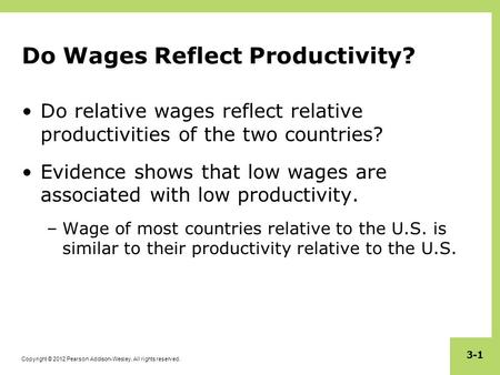Copyright © 2012 Pearson Addison-Wesley. All rights reserved. 3-1 Do Wages Reflect Productivity? Do relative wages reflect relative productivities of the.