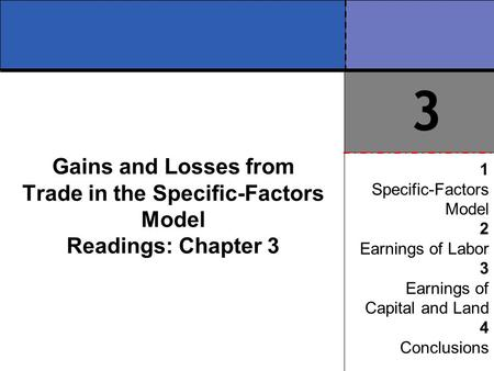 Gains and Losses from Trade in the Specific-Factors Model Readings: Chapter 3 1 Specific-Factors Model 2 Earnings of Labor 3 Earnings of Capital and Land.