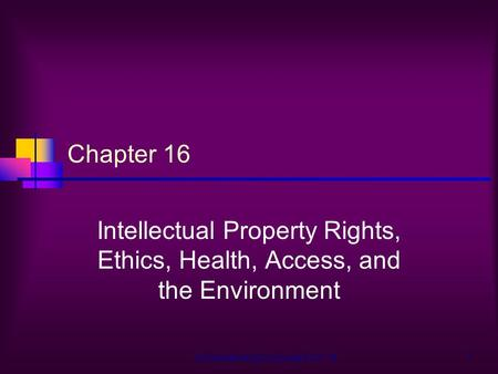 Understanding Computers Ch.161 Chapter 16 Intellectual Property Rights, Ethics, Health, Access, and the Environment.
