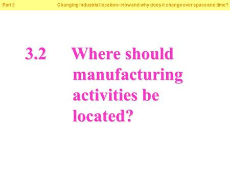© Oxford University Press 2009 Part 3 Changing industrial location─How and why does it change over space and time? 3.2Where should manufacturing activities.