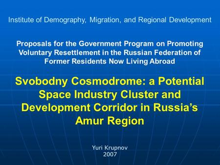 Proposals for the Government Program on Promoting Voluntary Resettlement in the Russian Federation of Former Residents Now Living Abroad Svobodny Cosmodrome: