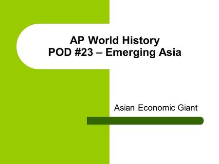 AP World History POD #23 – Emerging Asia Asian Economic Giant.