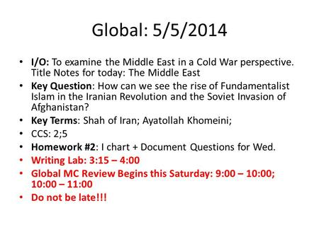 Global: 5/5/2014 I/O: To examine the Middle East in a Cold War perspective. Title Notes for today: The Middle East Key Question: How can we see the rise.