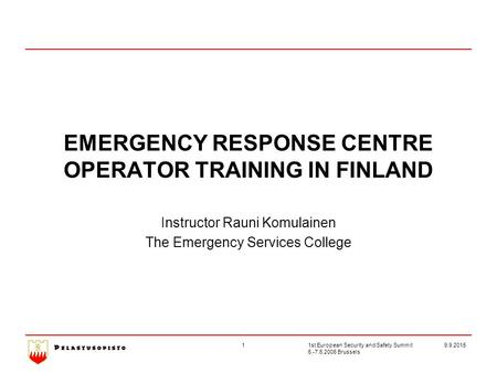 19.9.2015 1st European Security and Safety Summit 6.-7.6.2006 Brussels EMERGENCY RESPONSE CENTRE OPERATOR TRAINING IN FINLAND Instructor Rauni Komulainen.