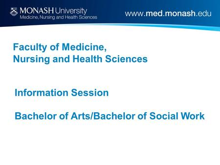 Faculty of Medicine, Nursing and Health Sciences Information Session Bachelor of Arts/Bachelor of Social Work.