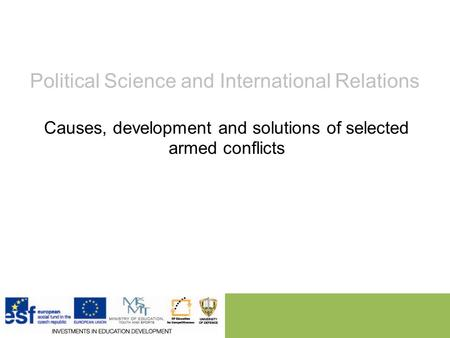 Political Science and International Relations Causes, development and solutions of selected armed conflicts.