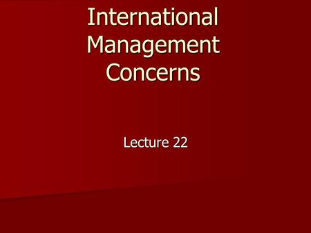 International Management Concerns Lecture 22. Global Differences Average paid vacation days per year Average paid vacation days per year Paid vacation.