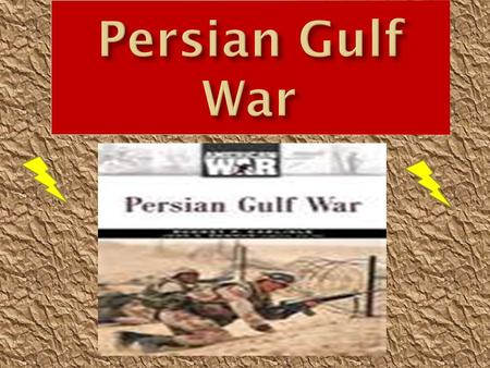 It happened when an lraq leader, Sadden Hussein, wanted to take over the Kuwait's oil fields. He did this because Iraq was near bankruptcy so they needed.
