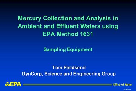 Mercury Collection and Analysis in Ambient and Effluent Waters using EPA Method 1631 Sampling Equipment Tom Fieldsend DynCorp, Science and Engineering.