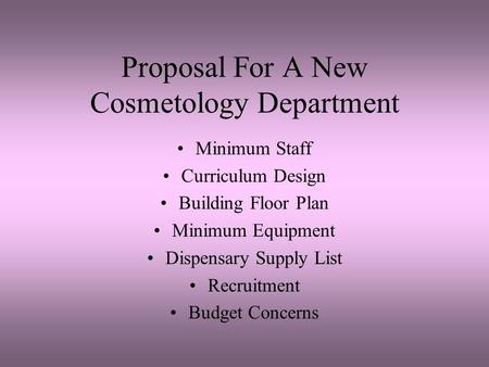 Proposal For A New Cosmetology Department Minimum Staff Curriculum Design Building Floor Plan Minimum Equipment Dispensary Supply List Recruitment Budget.
