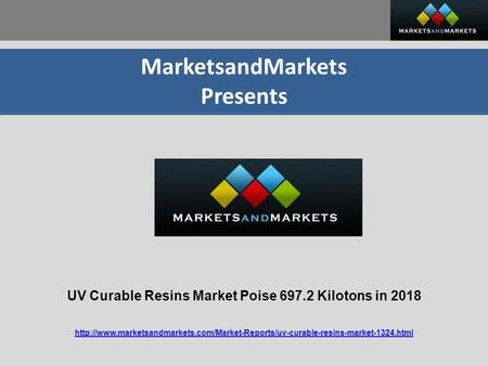 MarketsandMarkets Presents UV Curable Resins Market Poise 697.2 Kilotons in 2018