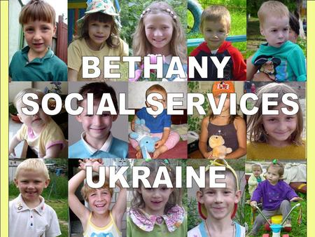 Bethany Social Services –Ukraine was established in 1997.