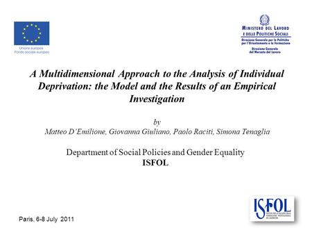 Paris, 6-8 July 2011 A Multidimensional Approach to the Analysis of Individual Deprivation: the Model and the Results of an Empirical Investigation by.