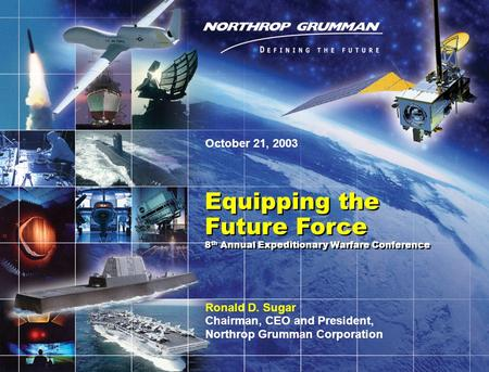 Copyright 2003 Northrop Grumman Corporation 1 Equipping the Future Force 8 th Annual Expeditionary Warfare Conference Equipping the Future Force 8 th Annual.