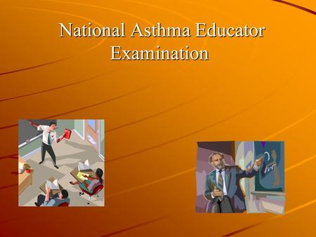 National Asthma Educator Examination National Asthma Educator Examination.