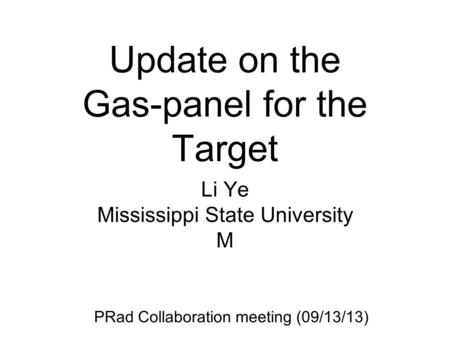 Update on the Gas-panel for the Target Li Ye Mississippi State University M PRad Collaboration meeting (09/13/13)