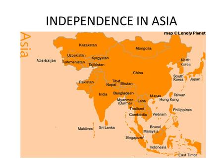 INDEPENDENCE IN ASIA. Decolonization in South East Asia Vietnam, the Philippines, Malaysia.