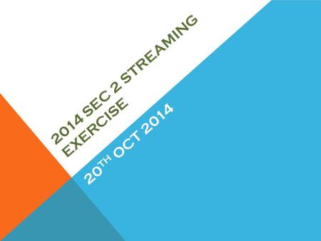 2014 SEC 2 STREAMING EXERCISE 20 TH OCT 2014. 2014 SEC 2 STREAMING EXERCISE 1.General Briefing for all Sec 2 classes. 2.Online Option Procedure for Sec.