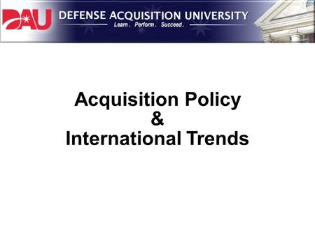 Acquisition Policy & International Trends.