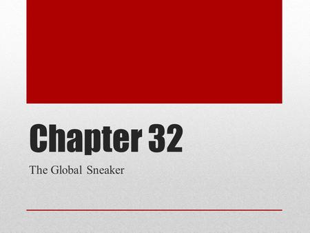"Chapter 32 The Global Sneaker. How did the Tennis Shoe come to be called ""sneakers"" An American noticed how quietly people walked in them and they were."