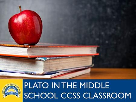 Jpschools.org PLATO IN THE MIDDLE SCHOOL CCSS CLASSROOM.