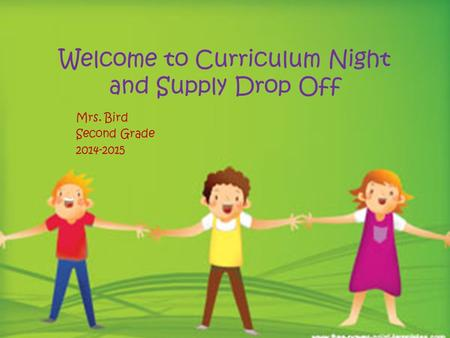 Welcome to Curriculum Night and Supply Drop Off Mrs. Bird Second Grade 2014-2015.