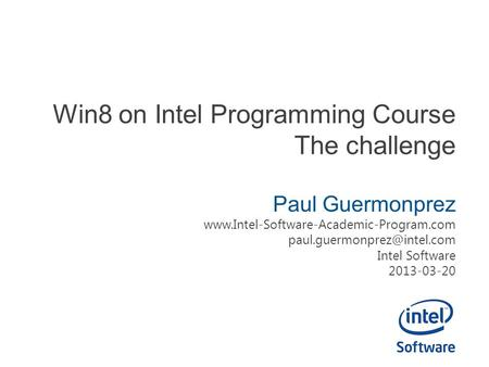 Win8 on Intel Programming Course The challenge Paul Guermonprez  Intel Software 2013-03-20.