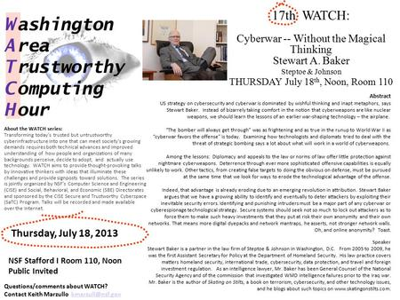 17th WATCH: Cyberwar -- Without the Magical Thinking Stewart A. Baker Steptoe & Johnson THURSDAY July 18 th, Noon, Room 110 W ashington A rea T rustworthy.