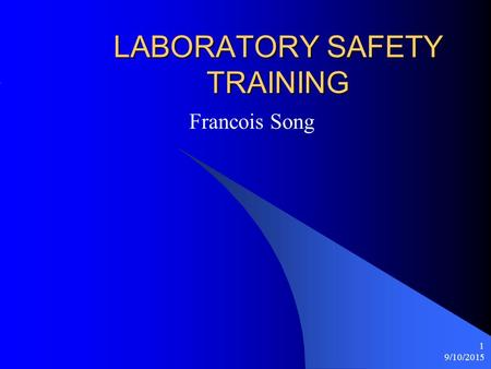 9/10/2015 1 LABORATORY SAFETY TRAINING Francois Song.