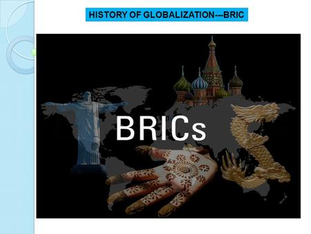 HISTORY OF GLOBALIZATION---BRIC. AGENDA  History of globalization  Why BRIC  Analysis on Historical timeline, Economic growth, Trade ― India ― Russia.