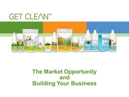 THE PRODUCTS The Market Opportunity and Building Your Business.