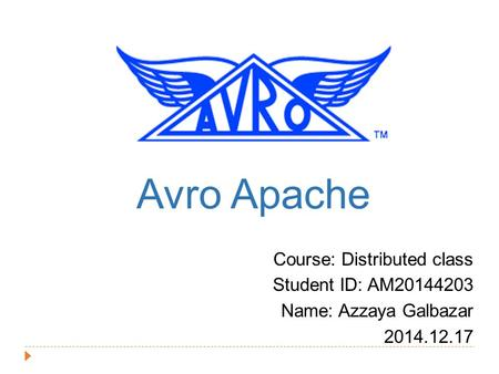Avro Apache Course: Distributed class Student ID: AM20144203 Name: Azzaya Galbazar 2014.12.17.