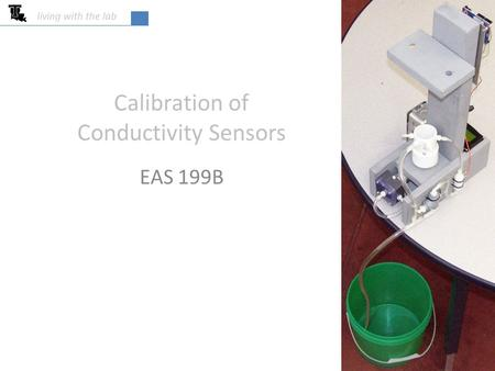 Calibration of Conductivity Sensors EAS 199B living with the lab.