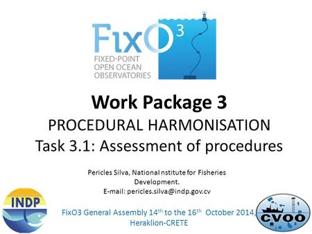Work Package 3 PROCEDURAL HARMONISATION Task 3.1: Assessment of procedures FixO3 General Assembly 14 th to the 16 th October 2014, Heraklion-CRETE Pericles.