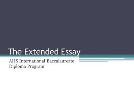 The Extended Essay AHS International Baccalaureate Diploma Program.