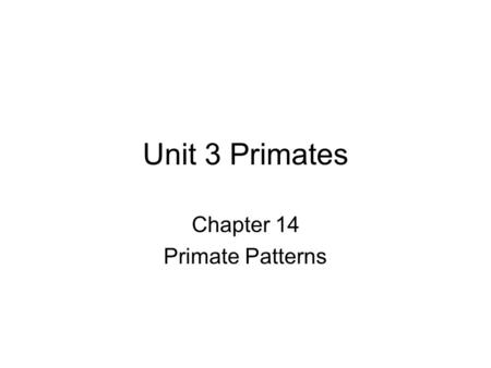 Unit 3 Primates Chapter 14 Primate Patterns. What are primates? Live in tropical climates South America Africa Asia.