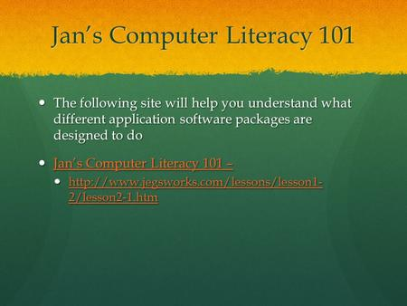 Jan's Computer Literacy 101 The following site will help you understand what different application software packages are designed to do The following site.