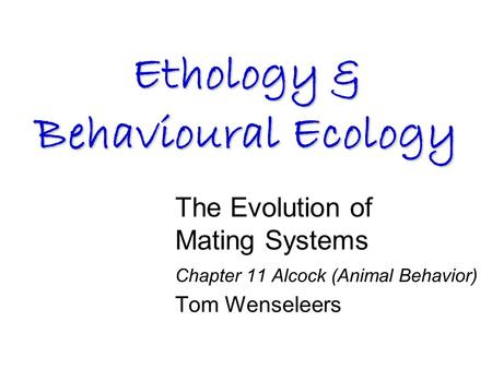 The Evolution of Mating Systems Chapter 11 Alcock (Animal Behavior) Tom Wenseleers Ethology & Behavioural Ecology.
