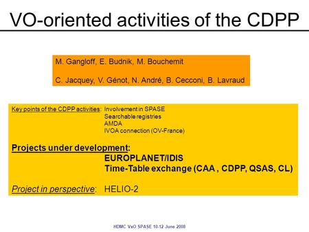 HDMC VxO SPASE 10-12 June 2008 VO-oriented activities of the CDPP M. Gangloff, E. Budnik, M. Bouchemit C. Jacquey, V. Génot, N. André, B. Cecconi, B. Lavraud.