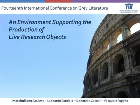 Massimiliano Assante – Leonardo Candela – Donatella Castelli – Pasquale Pagano Fourteenth International Conference on Grey Literature An Environment Supporting.