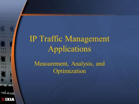 IP Traffic Management Applications Measurement, Analysis, and Optimization.