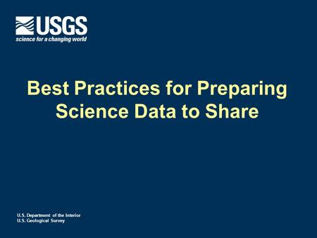 U.S. Department of the Interior U.S. Geological Survey Best Practices for Preparing Science Data to Share.