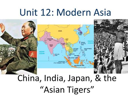 "Unit 12: Modern Asia China, India, Japan, & the ""Asian Tigers"""