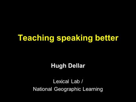 Teaching speaking better Hugh Dellar Lexical Lab / National Geographic Learning.